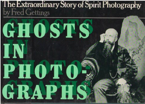 Ghosts in Photographs : The Extraordinary Story of Spirit Photography: Gettings, Fred