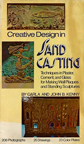 9780517529492: Creative Design in Sand Casting: Techniques in Plaster, Cement, and Glass for Making Wall Plaques and Standing Sculpture