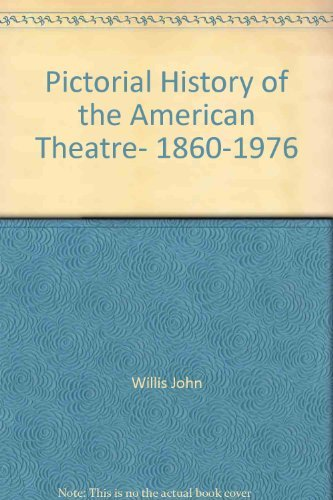 A PICTORIAL HISTORY OF THE AMERICAN THEATRE 1860-1976: Enlarged and Revised by John Willis (New, ...