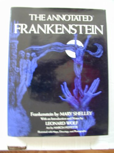 The Annotated Frankenstein: Shelley, Mary; into & notes by Leonard Wolf; art by Marcia Huyette