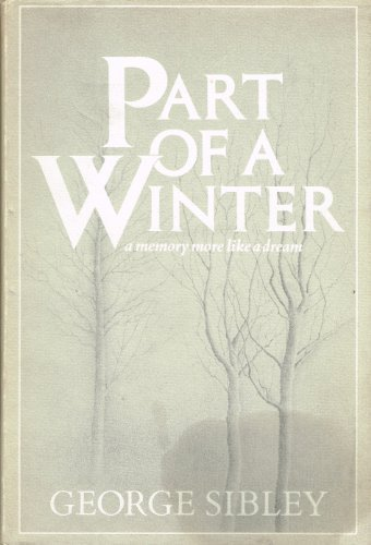 Part of a Winter: A Memory More Like a Dream: Sibley, George