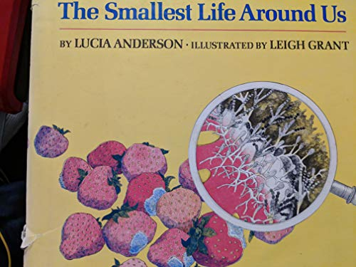 The Smallest Life Around Us: Lucia Anderson; Illustrator-Leigh