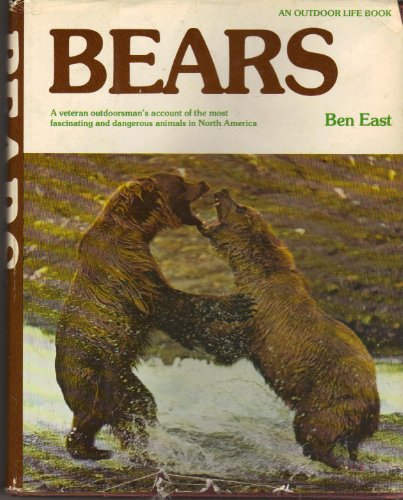 Bears: A Veteran Outdoorsman's Account of the Most Fascinating and Dangerous Animals in North Ame...