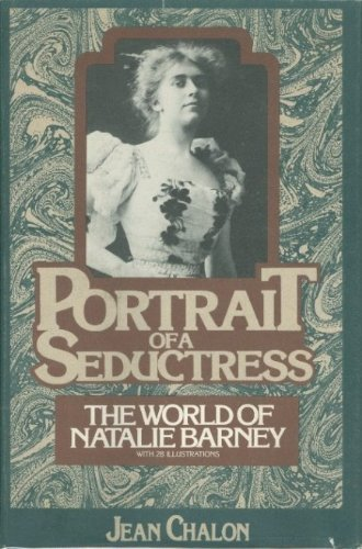 Portrait of a Seductress: The world of Natalie Barney: Chalon, Jean