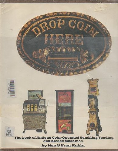 DROP COIN HERE: THE BOK OF ANTIQUE COIN-OPERATED GAMBLING, VENDING, AND ARCADE MACHINES