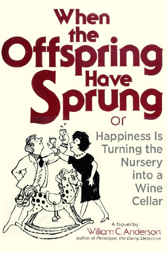 When the Offspring Have Sprung: Or, Happiness Is Turning the Nursery into a Wine Cellar (0517533014) by Anderson, William C.