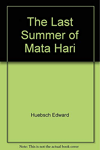 The Last Summer of Mata Hari: Huebsch, Edward
