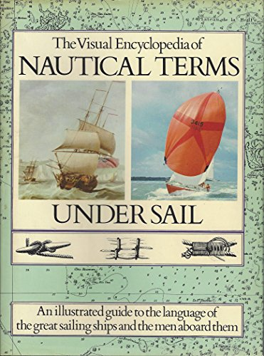 Visual Encyclopedia of Nautical Terms Under Sail: Alan Villiers / Basil W. Bathe