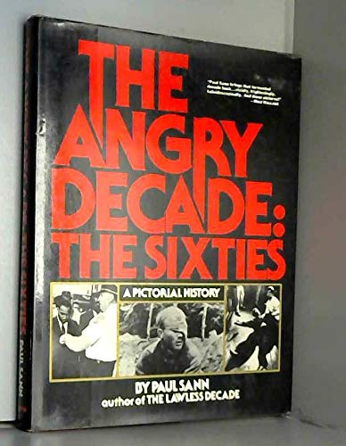 The Angry Decade: The Sixties, a Pictorial History
