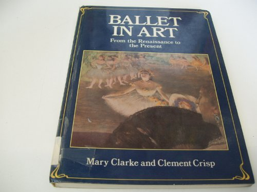 Ballet Art: From the Renaissance to the Present.: CLARKE, MARY