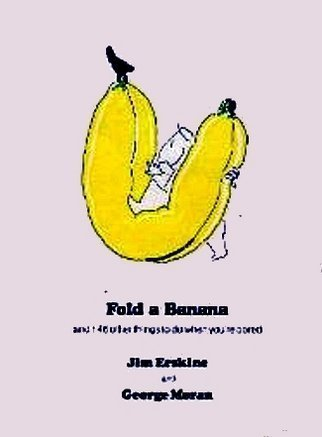 Fold a Banana and 146 other things to do when you're bored.