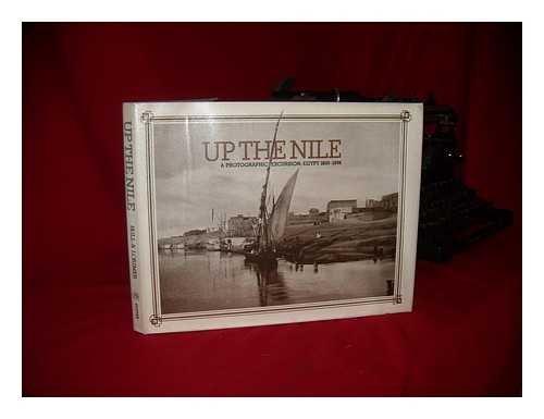 Up the Nile: A Photographic Excursion, Egypt 1839-1898: Bull, Deborah; Lorimer, Donald