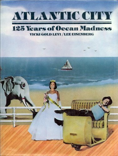 Atlantic City, 125 Years Of Ocean Madness: Levi, Vicki Gold and Eisenberg, Lee