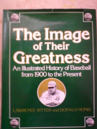 THE IMAGE OF THEIR GREATNESS: An Illustrated History of Baseball from 1900 to the Present