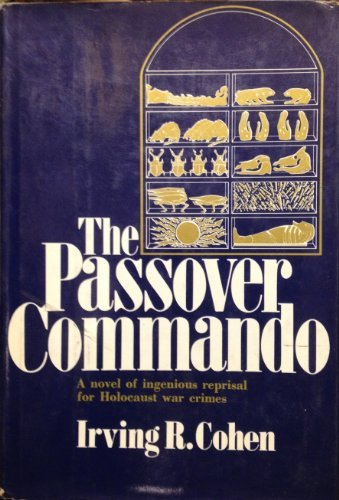 The Passover Commando: Irving R Cohen