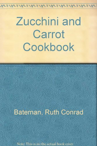 The Zucchini and Carrot Cookbook