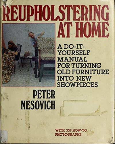 9780517538180: Reupholstering at home: a do-it-yourself manual for turning old furniture into new showpieces