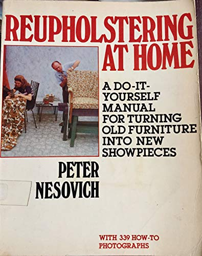 9780517538197: Reupholstering at Home: A Do-It-Yourself Manual for Turning Old Furniture into New Showpieces