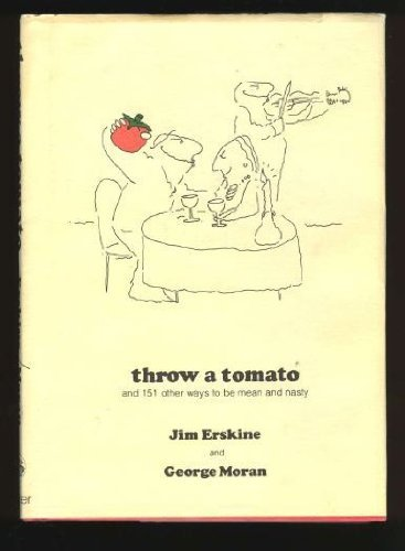 Throw a Tomato: And 151 Other Ways to Be Mean and Nasty: Erskine, Jim; Moran, George