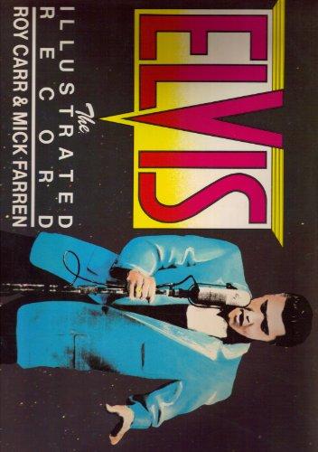 Elvis Presley: An Illustrated Record: Carr, Roy; Farren, Mick