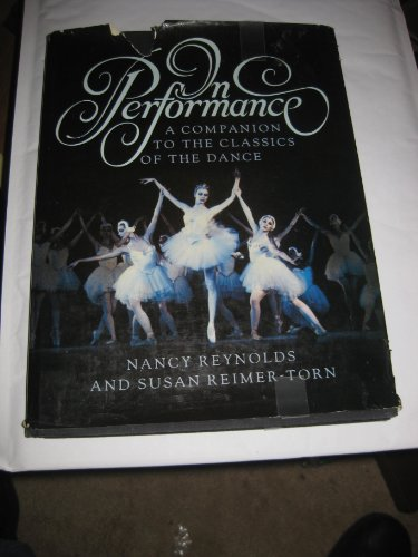 In Performance - A Companion to the Classics of the Dance: Nancy Reynolds and Susan Reimer-Torn