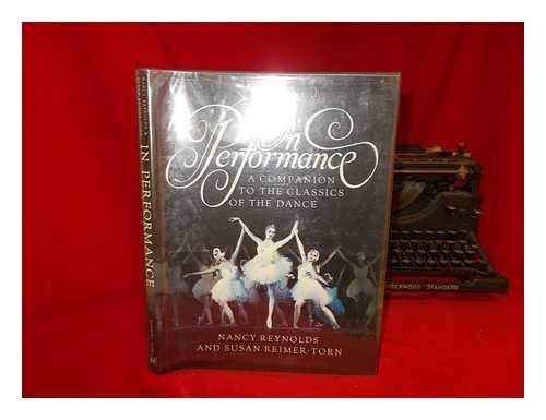 In Performance: A Companion to the Classics of the Dance: Reynolds, Nancy, Reimer-Torn, Susan
