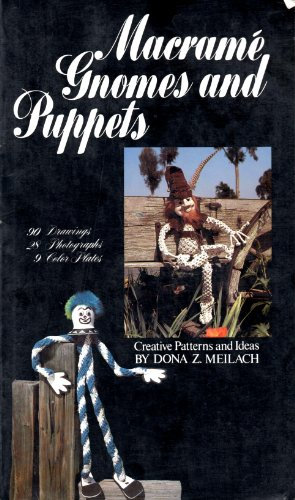 Macrame Gnomes and Puppets: Creative Patterns and Ideas: Meilach, Dona Z.