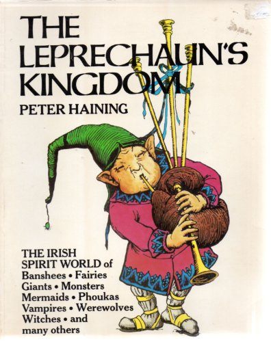 9780517540800: The Leprechaun's Kingdom: The World of Banshees, Fairies, Demons, Giants, Monsters, Mermaids, Phoukas, Vampires, Werewolves, Witches, and Many others