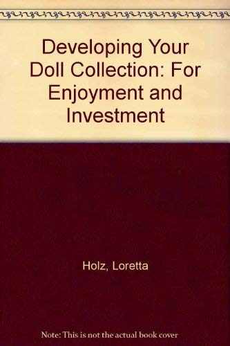 9780517541340: Developing Your Doll Collection: For Enjoyment and Investment