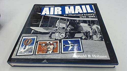 Air Mail: An Illustrated History, 1793-1981: Holmes, Donald B.