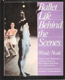 Ballet Life Behind the Scenes: From Classes,: Wendy Neale