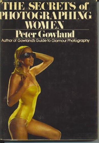 Secrets of Photographing Women: Gowland, Peter