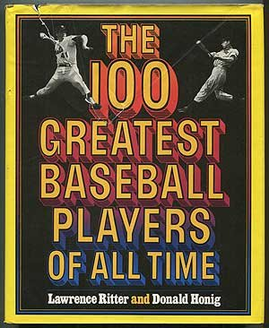 100 GREATEST BASEBALL PLAYERS OF ALL TIME, THE: Ritter, Lawrence S. & Honig, Donald
