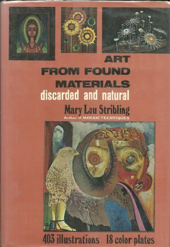 Art From Found Materials: Discarded And Natural: Stribling, Mary Lou