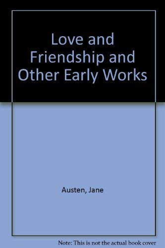 Love and Friendship and Other Early Works: Austen, Jane