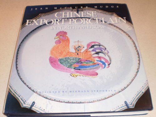 Chinese Export Porcelain in North America: Mudge, Jean McClure