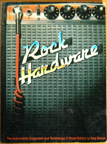 9780517545201: Rock Hardware: The Instruments, Equipment, and Technology of Rock