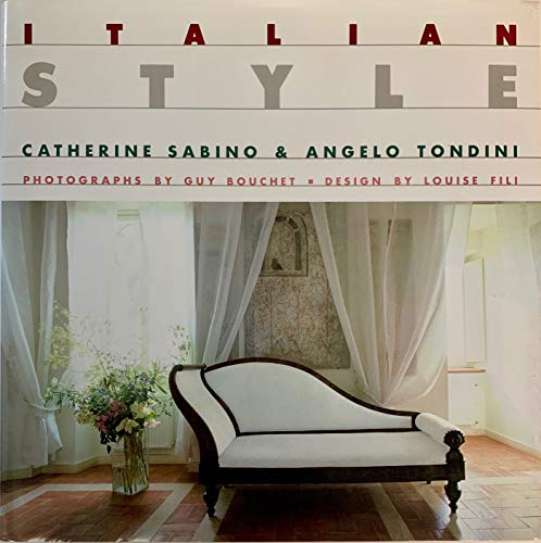 Italian style ;; by Catherine Sabino & Angelo Tondini ; photographs by Guy Bouchet ; design by Lo...
