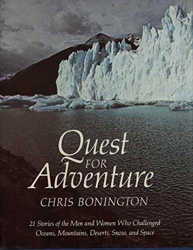 Quest for Adventure: 21 Stories of the Men and Women Who Challenged Oceans, Mountains, Deserts, ...