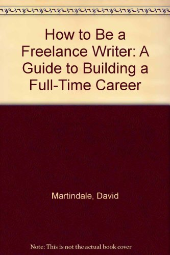 How to Be a Freelance Writer: A: Martindale, David