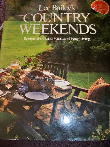 Lee Bailey's Country Weekends: Recipes for Good Fo