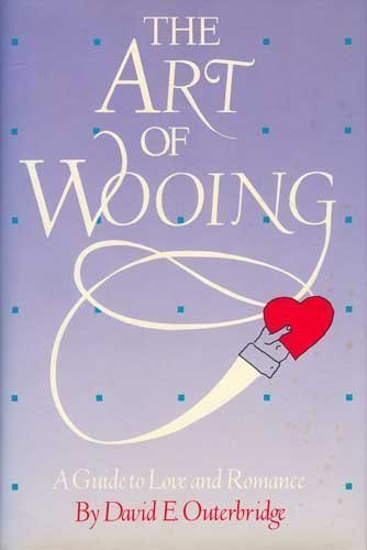 The Art of Wooing: A Guide to Love and Romance: Outerbridge, David E.
