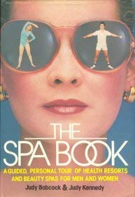 The Spa Book: A Guided, Personal Tour of Health Resorts and Beauty Spas for Men and Women: Babcock,...