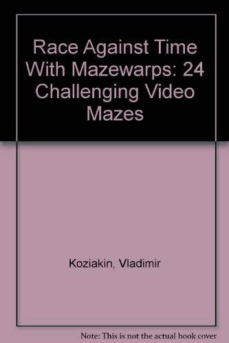Race Against Time with MAZEWARPS: 24 Challenging Video mazes: Vladimir Koziakin