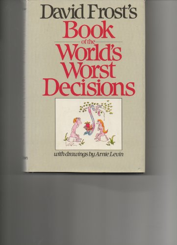 David Frost's Book of the World's Worst Decisions: Frost, David; Deaking, Michael; Deakin...