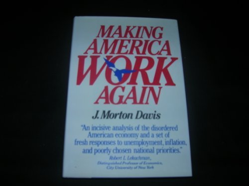 Making America Work Again: Davis, J. Morton