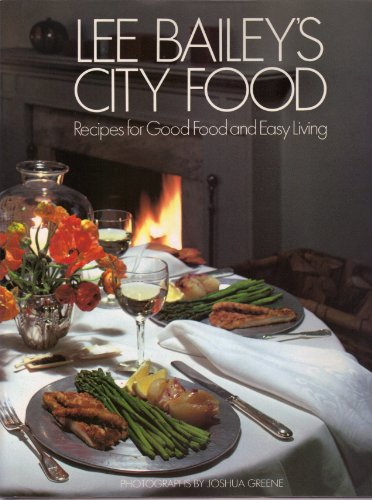 Lee Bailey's City Food : Recipes for: Bailey, Lee