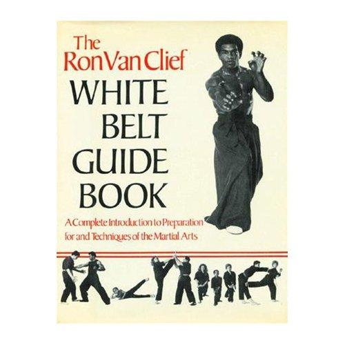The Ron Van Clief White Belt Guidebook: Ron Van Clief