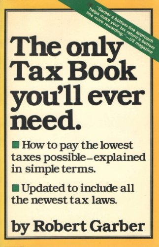 The Only Tax Book You'll Ever Need: Garber, Robert A.