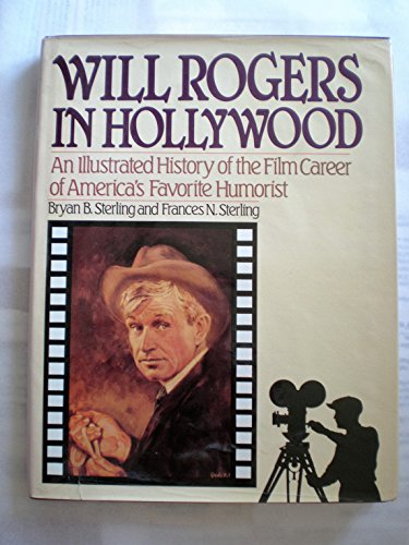 Will Rogers In Hollywood : An Illustrated History of the Film Career of America's Favorite ...
